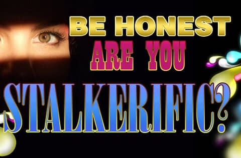 Are you Stalkerific?